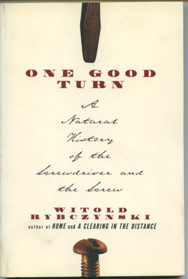 Книга *One Good Turn: A Natural History of the Screwdriver and the Screw*, Witold Rybczynski