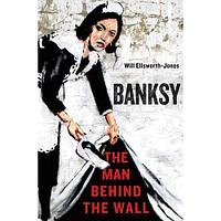 Banksy: The Man Behind the Wall HB