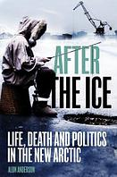 After the Ice HB: Life, Death and Politics in the New Arctic