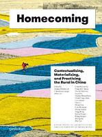 Homecoming: Contextualizing, Materializing and Practicing the Rural in China