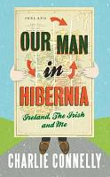 Our Man In Hibernia -Ireland, The Irish, And Me