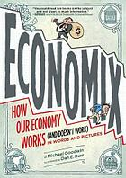 Economix : How and Why Our Economy Works (and Doesn't Work), in Words and Pictures