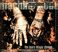 CD Machine Head ‎– The More Things Change...